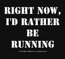 Right Now, I'd Rather Be Running - White Text by cmmei