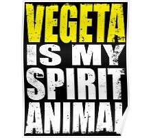 Vegeta is my Spirit Animal Poster