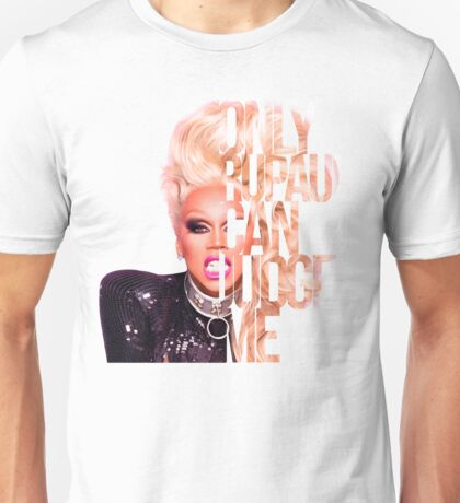 Only RuPaul can judge me Unisex T-Shirt