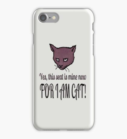 Yes, this seat is mine now, FOR I AM CAT! iPhone Case/Skin