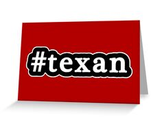 Texan - Hashtag - Black & White Greeting Card