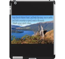 Keep close to Nature's Heart...Wash your spirit clean (John Muir) iPad Case/Skin