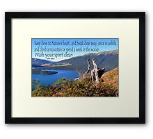 Keep close to Nature's Heart...Wash your spirit clean (John Muir) Framed Print