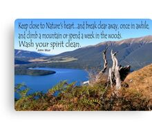 Keep close to Nature's Heart...Wash your spirit clean (John Muir) Canvas Print
