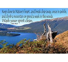 Keep close to Nature's Heart...Wash your spirit clean (John Muir) Photographic Print