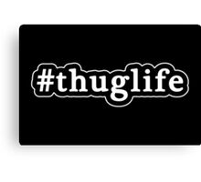 Thug Life - Hashtag - Black & White Canvas Print