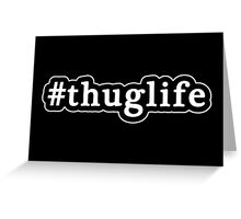 Thug Life - Hashtag - Black & White Greeting Card