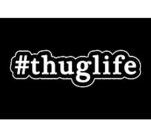 Thug Life - Hashtag - Black & White Photographic Print