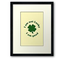 I am not lucky I am good Framed Print
