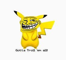 Gotta Troll 'em all! Unisex T-Shirt