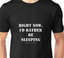 Right Now, I'd Rather Be Sleeping - White Text Unisex T-Shirt