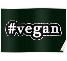 Vegan - Hashtag - Black & White Poster