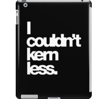 I couldn't kern less. iPad Case/Skin