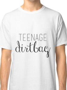 Teenage Dirtbag Classic T-Shirt