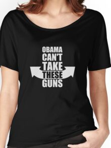 Barack Obama Can't Take These Guns Women's Relaxed Fit T-Shirt