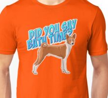 "Basenji hears the words ""Bath Time"" Unisex T-Shirt"
