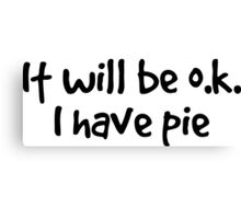 it will be ok. I have pie. Canvas Print