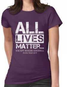 All Lives Matter... Except Roger Goodell Fuck That Guy Womens Fitted T-Shirt