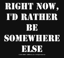 Right Now, I'd Rather Be Somewhere Else - White Text by cmmei