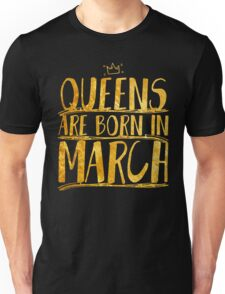 Queens are born in march  Unisex T-Shirt