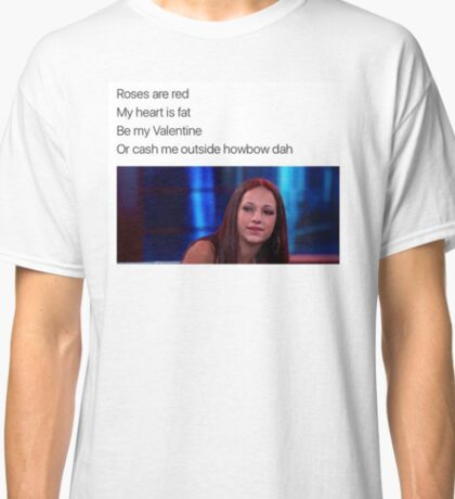 cash me ousside how bow dah valentines day Classic T-Shirt