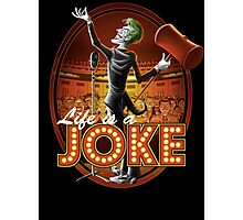 Life Is A Joke Photographic Print