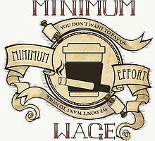 Minimum Wage, Minimum Effort by Todd3point0