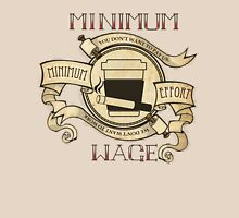 Minimum Wage, Minimum Effort Unisex T-Shirt