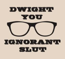 Dwight you ignorant slut by RagingPixie