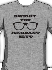 Dwight you ignorant slut T-Shirt