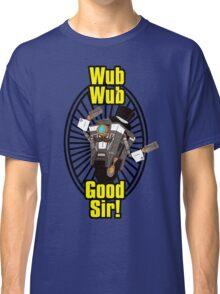 Wub, Wub, Good Sir! Classic T-Shirt