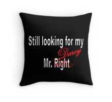 Still looking for my Mr. Darcy Throw Pillow