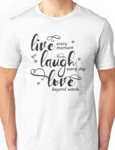 Live Every Moment Laugh Every Day Love Beyond Words T Shirt Unisex T-Shirt