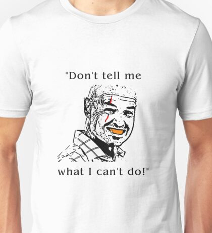 Don't tell me what I can't do! Unisex T-Shirt