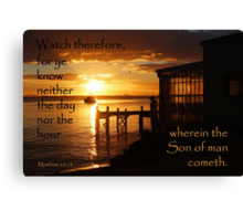 Watch - Matthew 25:13 Canvas Print