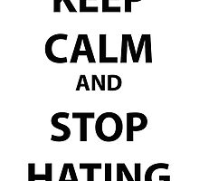 """KEEP CALM AND STOP HATING MLP by Ulrik """"TheFoxOnFire"""" Christensen"""