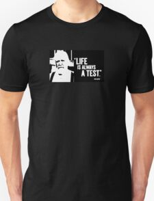 Life Is Always A Test T-Shirt