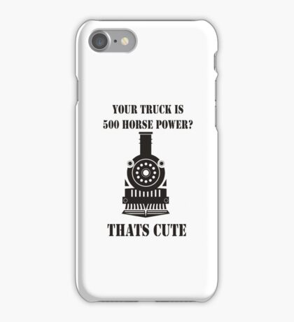 YOUR TRUCK IS 500 HORSE POWER THATS CUTE iPhone Case/Skin