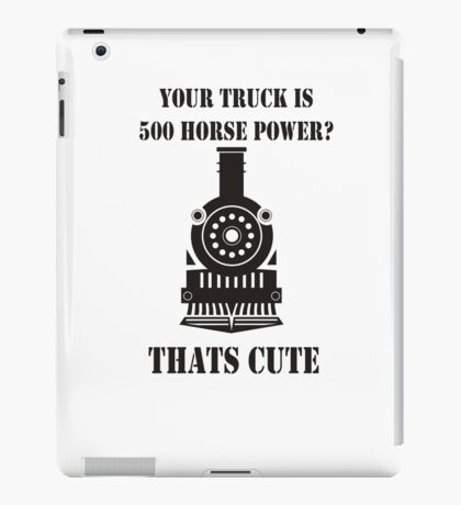 YOUR TRUCK IS 500 HORSE POWER THATS CUTE iPad Case/Skin