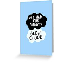 ALL HAIL THE MIGHTY GLOW CLOUD IN OUR STARS Greeting Card