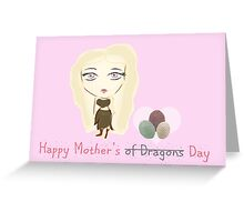 Game of Thrones: The Mother of Dragons Greeting Card