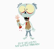 Fred The Zombie - Say Hello To My Little Friend! Unisex T-Shirt