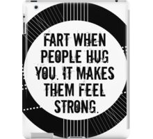 fart when people hug you. it makes them feel strong. iPad Case/Skin