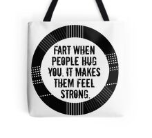 fart when people hug you. it makes them feel strong. Tote Bag