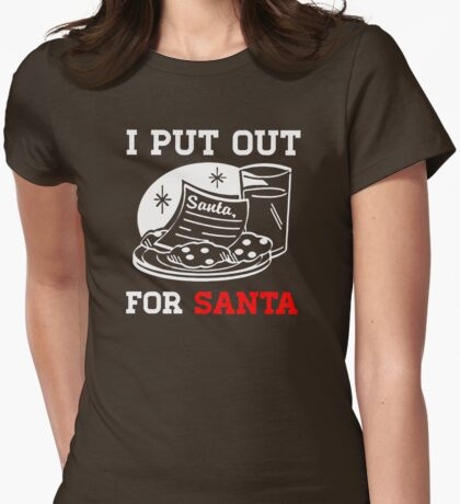 I Put Out For Santa Christmas Womens Fitted T-Shirt