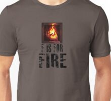 F is for FIRE Unisex T-Shirt
