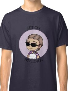 Get On My Level Classic T-Shirt