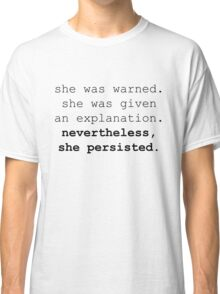 Nevertheless, she persisted (black text) Classic T-Shirt