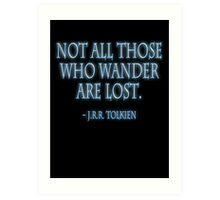 """Not all those who wander are lost."" J.R.R. Tolkien, BLACK Art Print"