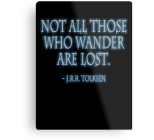 """""""Not all those who wander are lost."""" J.R.R. Tolkien, BLACK Metal Print"""